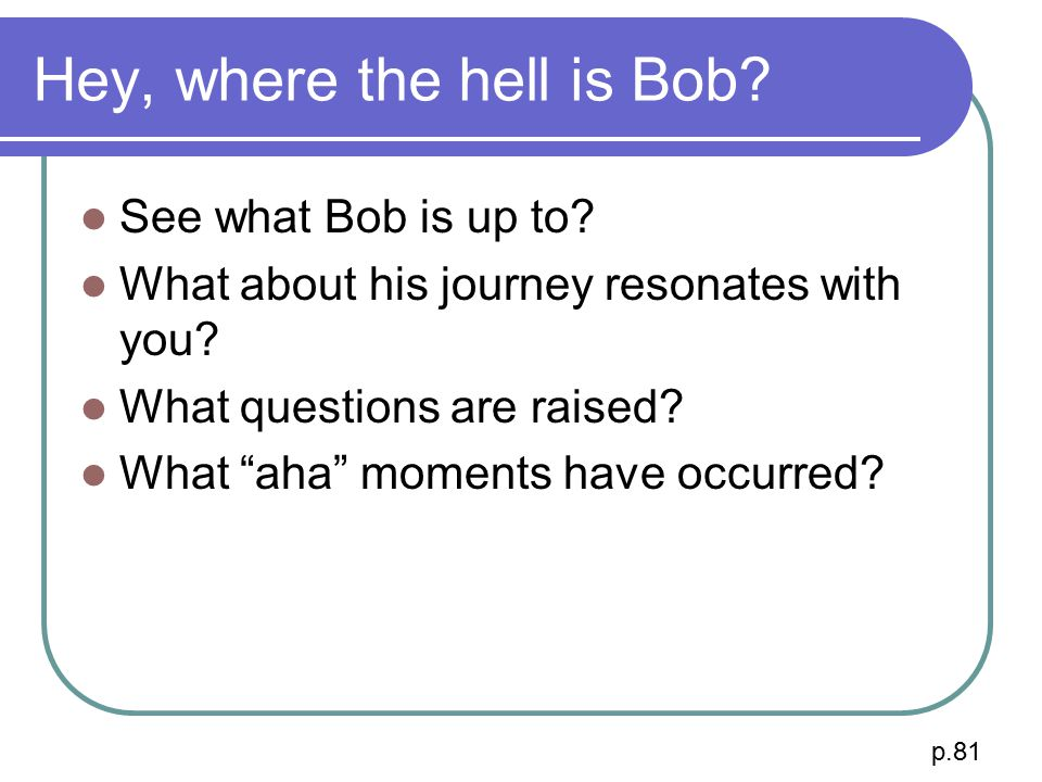 Hey, where the hell is Bob