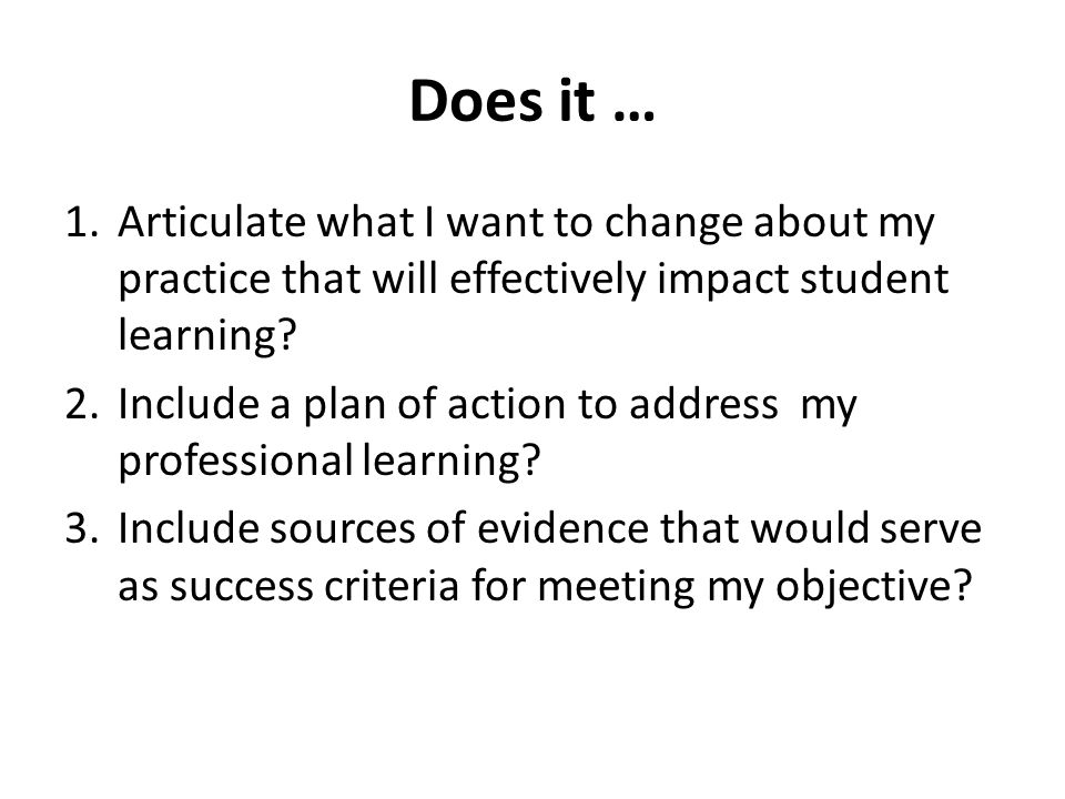Does it … Articulate what I want to change about my practice that will effectively impact student learning
