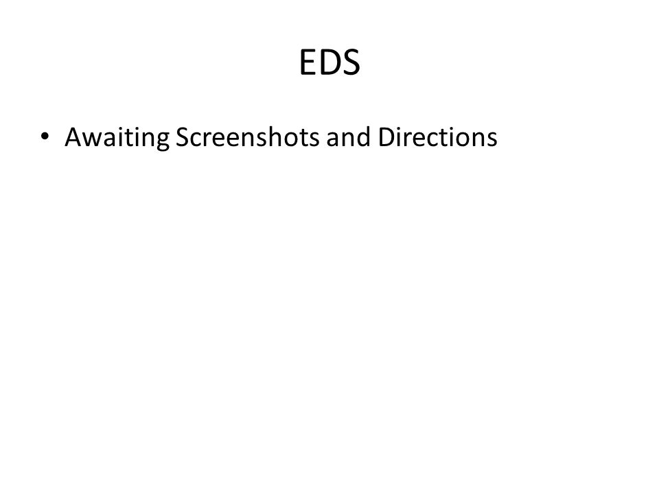 EDS Awaiting Screenshots and Directions