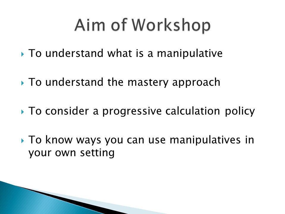 Aim of Workshop To understand what is a manipulative