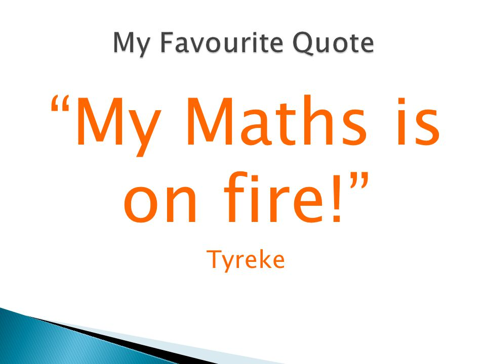 My Favourite Quote My Maths is on fire! Tyreke