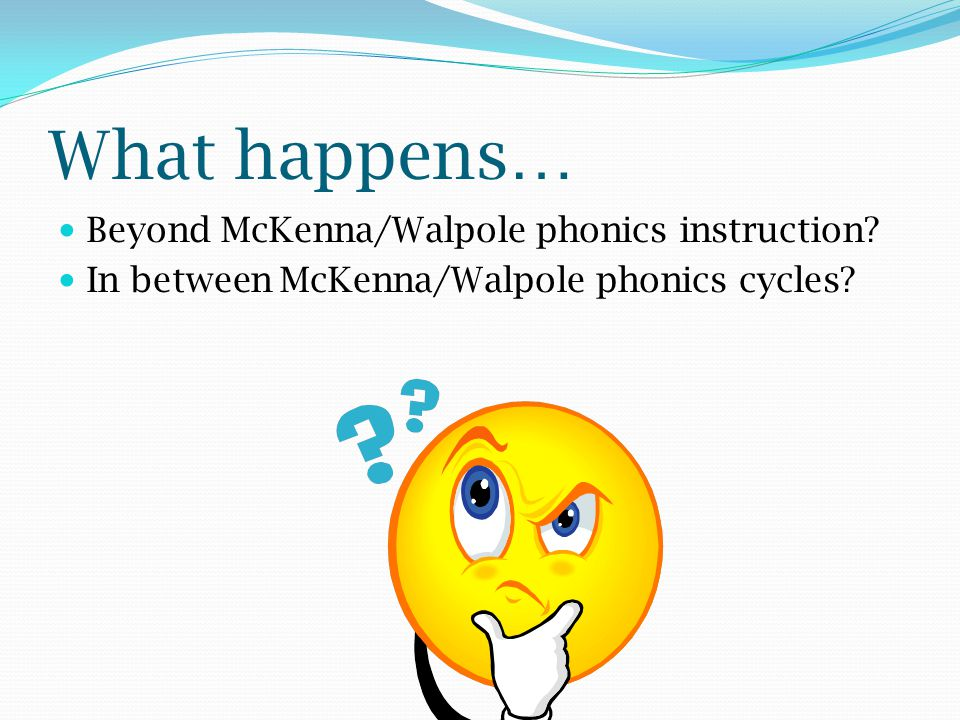 What happens… Beyond McKenna/Walpole phonics instruction