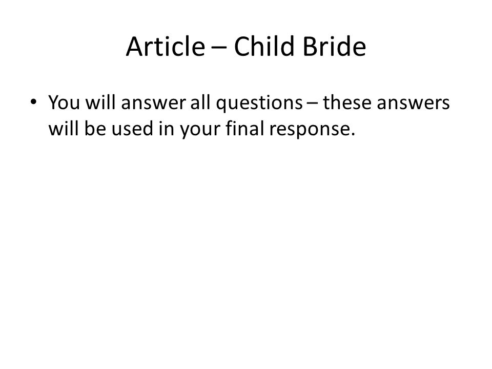 Article – Child Bride You will answer all questions – these answers will be used in your final response.