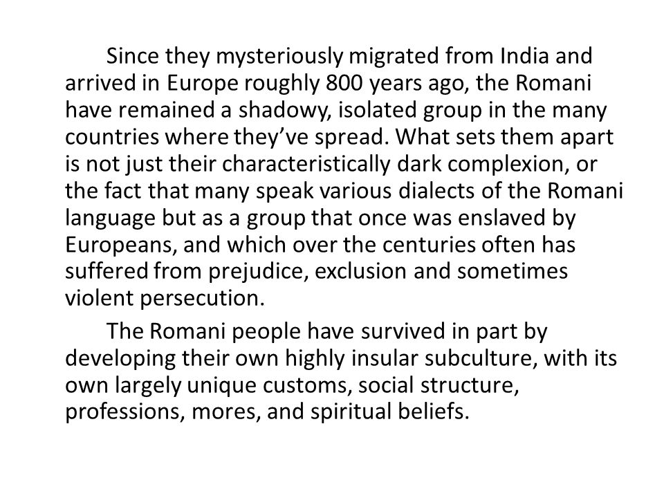 Since they mysteriously migrated from India and arrived in Europe roughly 800 years ago, the Romani have remained a shadowy, isolated group in the many countries where they've spread.