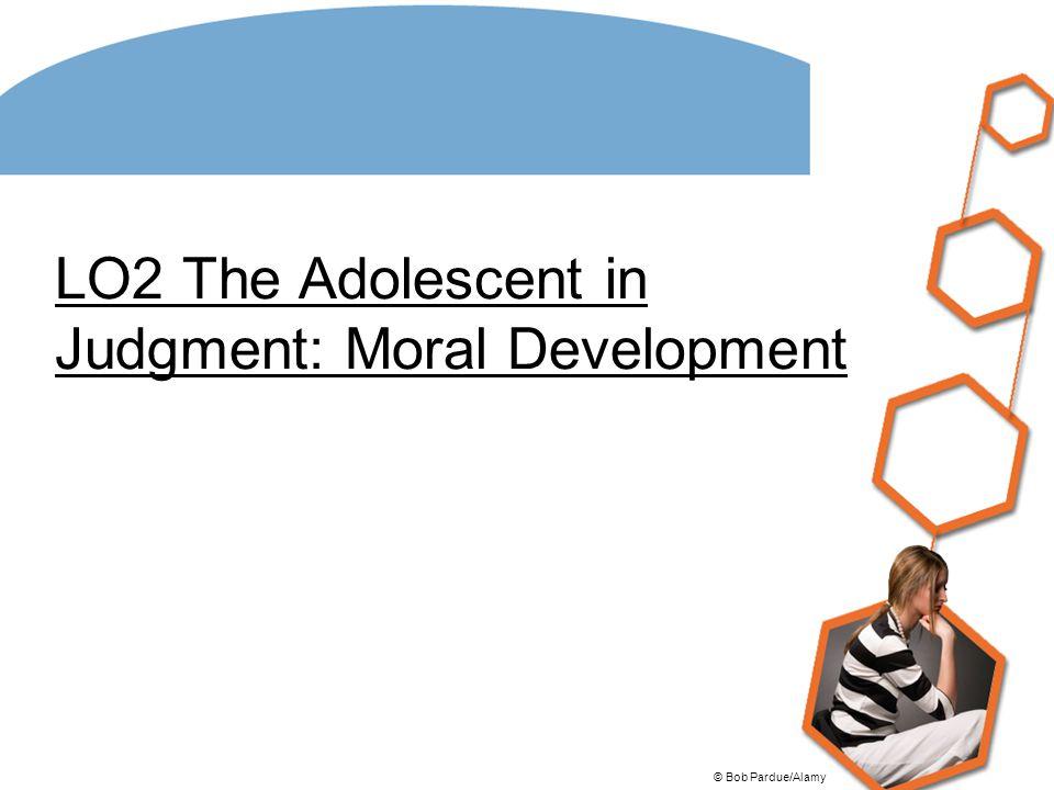 LO2 The Adolescent in Judgment: Moral Development