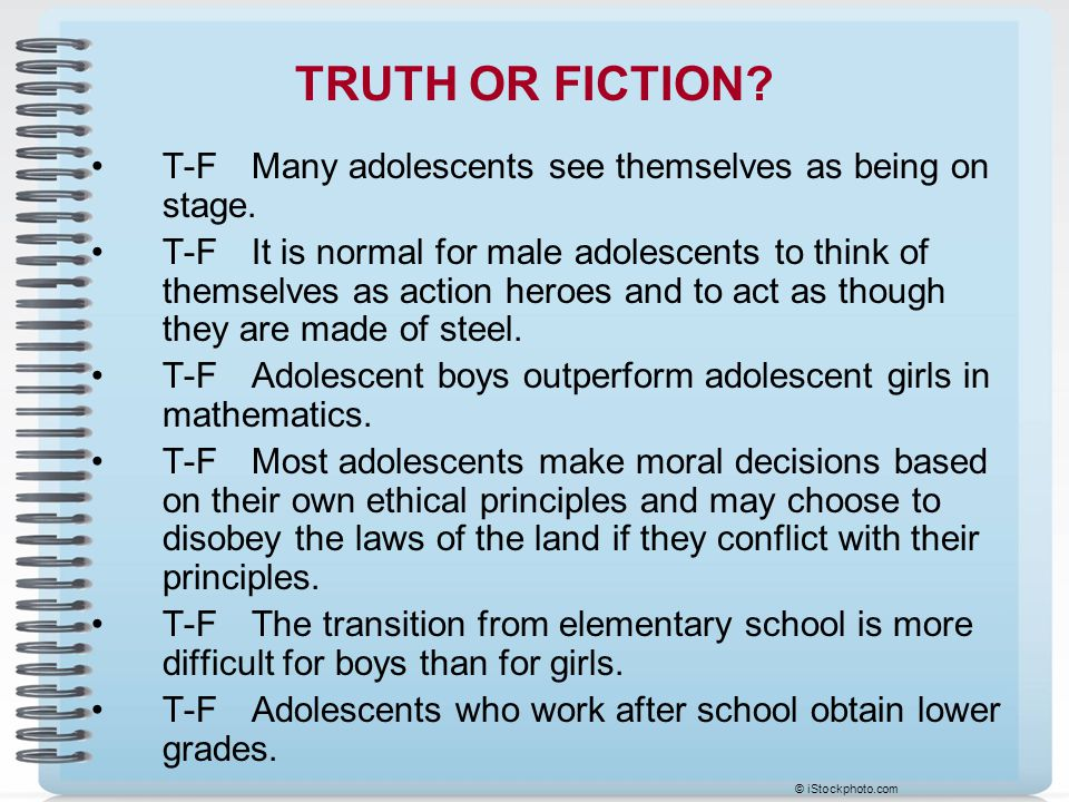 TRUTH OR FICTION T-F Many adolescents see themselves as being on stage.