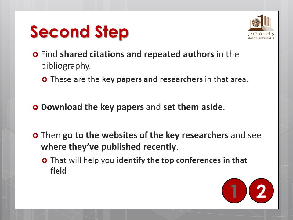 Second Step Find shared citations and repeated authors in the bibliography. These are the key papers and researchers in that area.