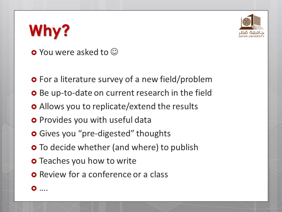 Why You were asked to  For a literature survey of a new field/problem. Be up-to-date on current research in the field.