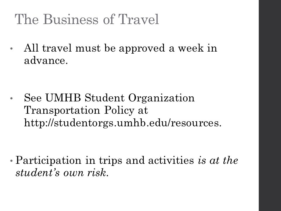 The Business of Travel All travel must be approved a week in advance.