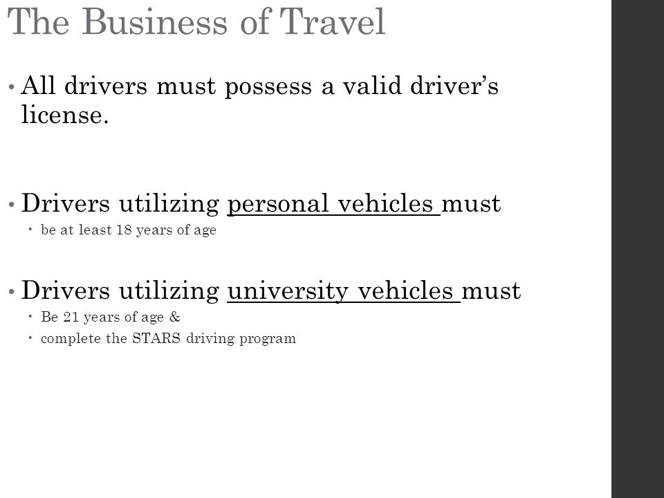 The Business of Travel All drivers must possess a valid driver's license. Drivers utilizing personal vehicles must.