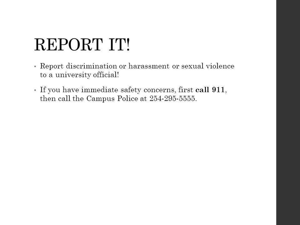 REPORT IT! Report discrimination or harassment or sexual violence to a university official!