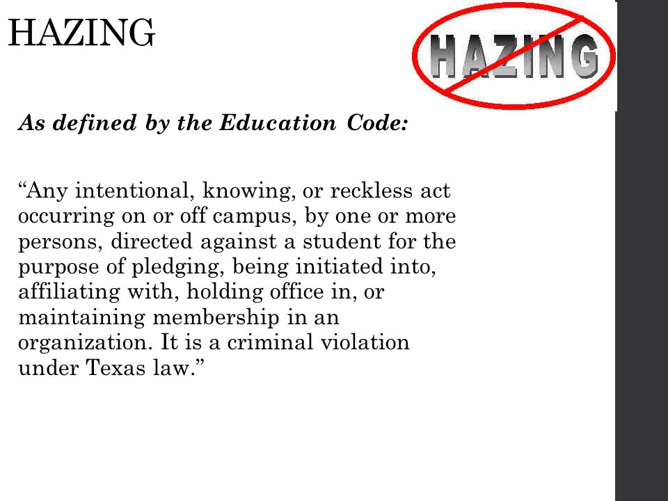 HAZING As defined by the Education Code: