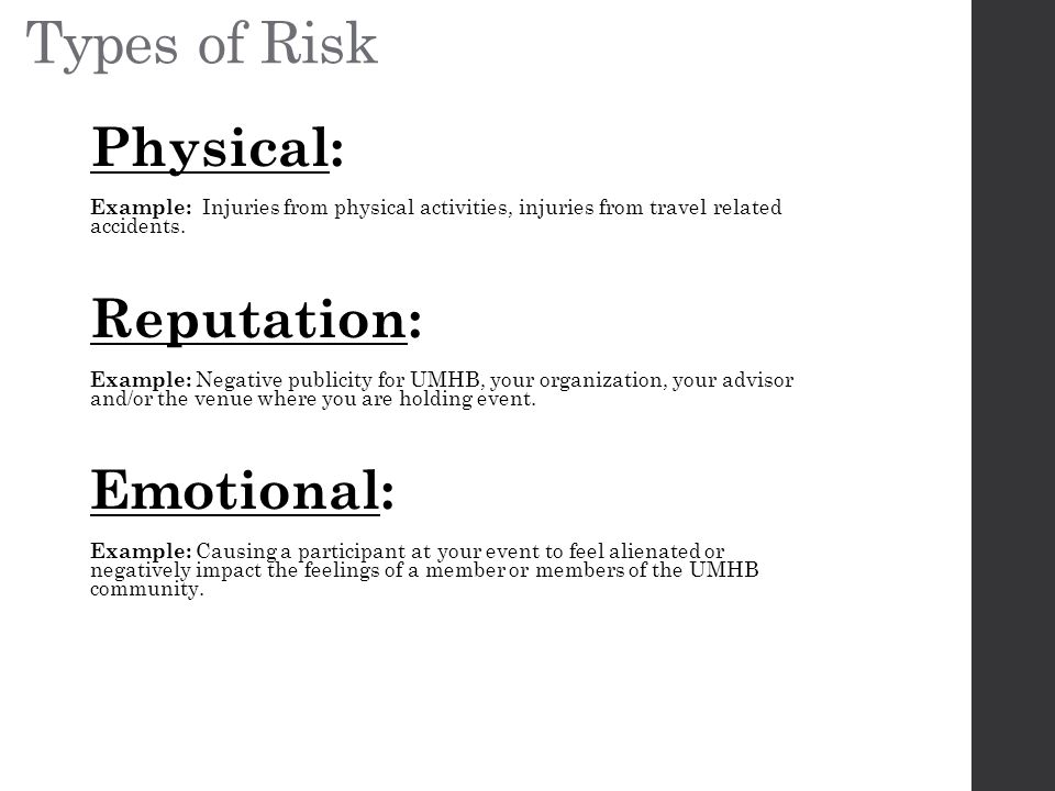 Types of Risk Physical: Reputation: Emotional: