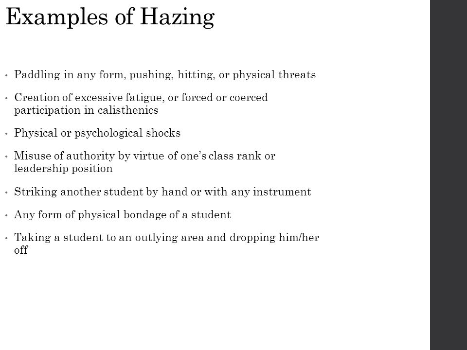 Examples of Hazing Paddling in any form, pushing, hitting, or physical threats.