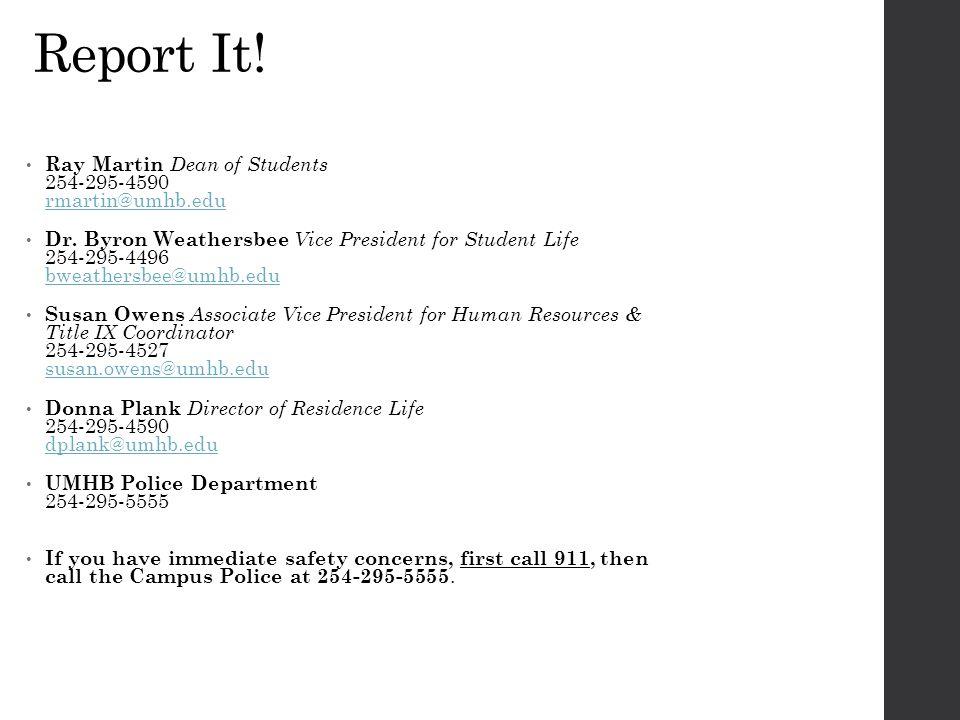 Report It! Ray Martin Dean of Students 254-295-4590 rmartin@umhb.edu