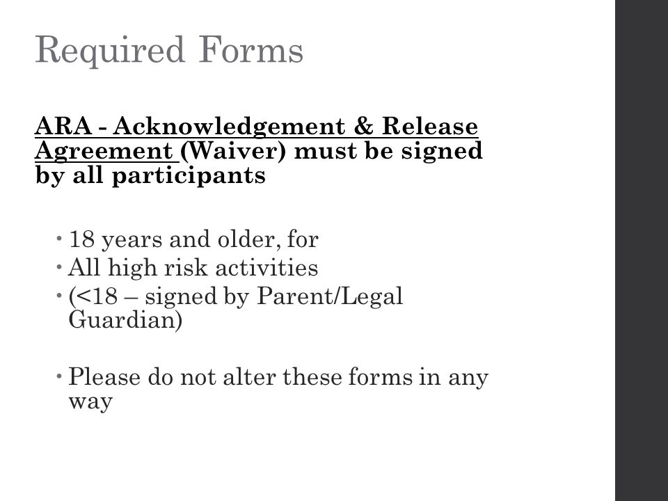 Required Forms ARA - Acknowledgement & Release Agreement (Waiver) must be signed by all participants.