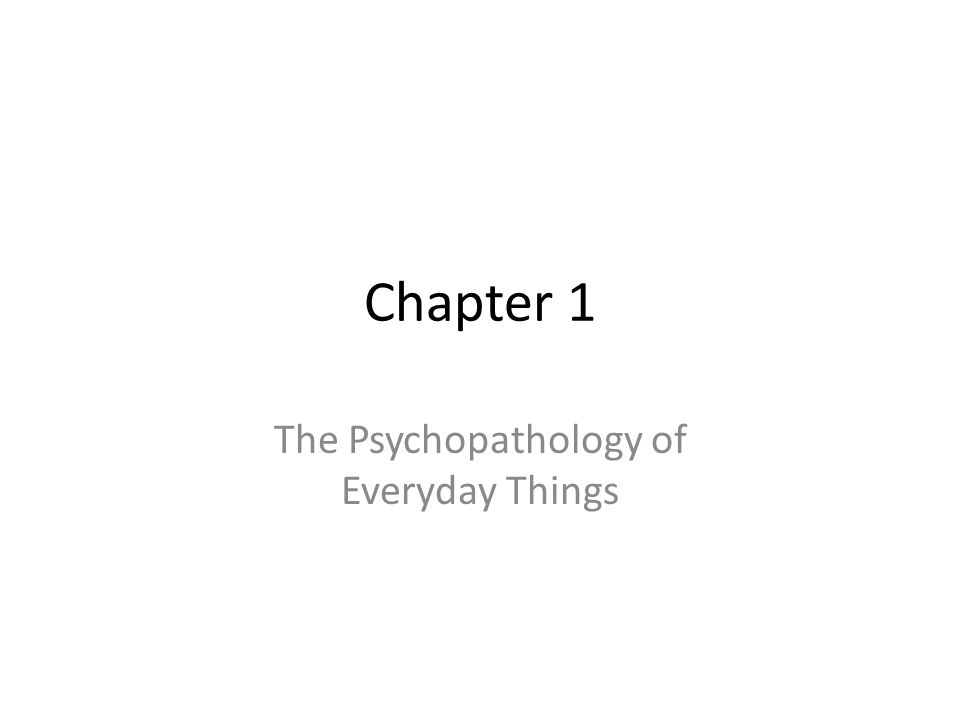 The Psychopathology of Everyday Things
