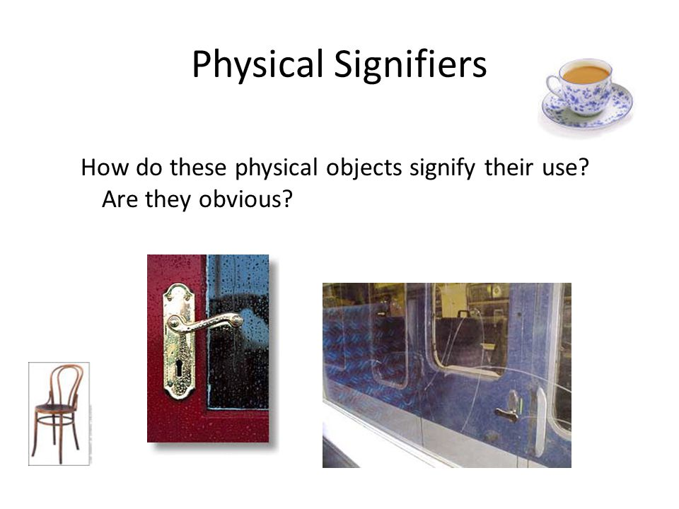 Physical Signifiers How do these physical objects signify their use Are they obvious