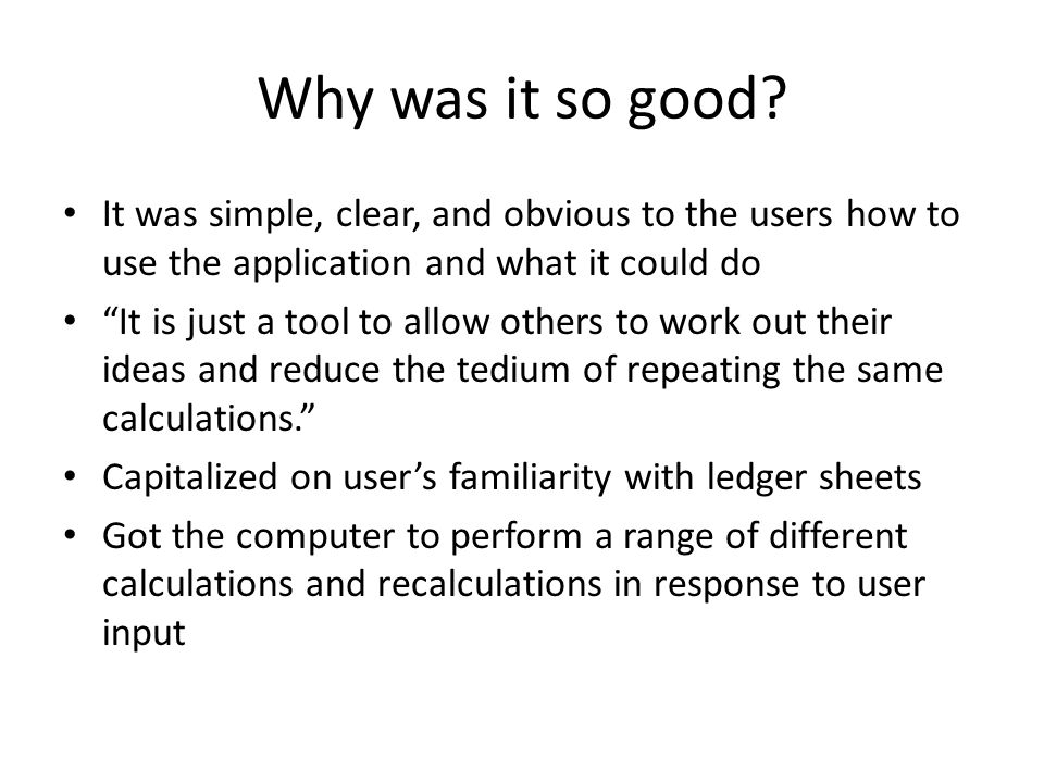 Why was it so good It was simple, clear, and obvious to the users how to use the application and what it could do.