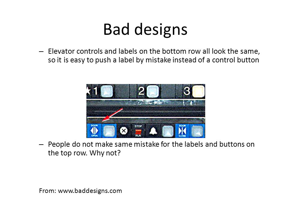 Bad designs Elevator controls and labels on the bottom row all look the same, so it is easy to push a label by mistake instead of a control button.
