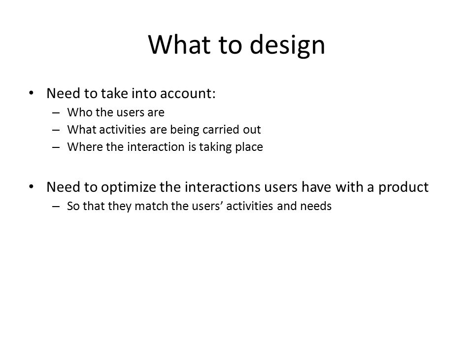 What to design Need to take into account: