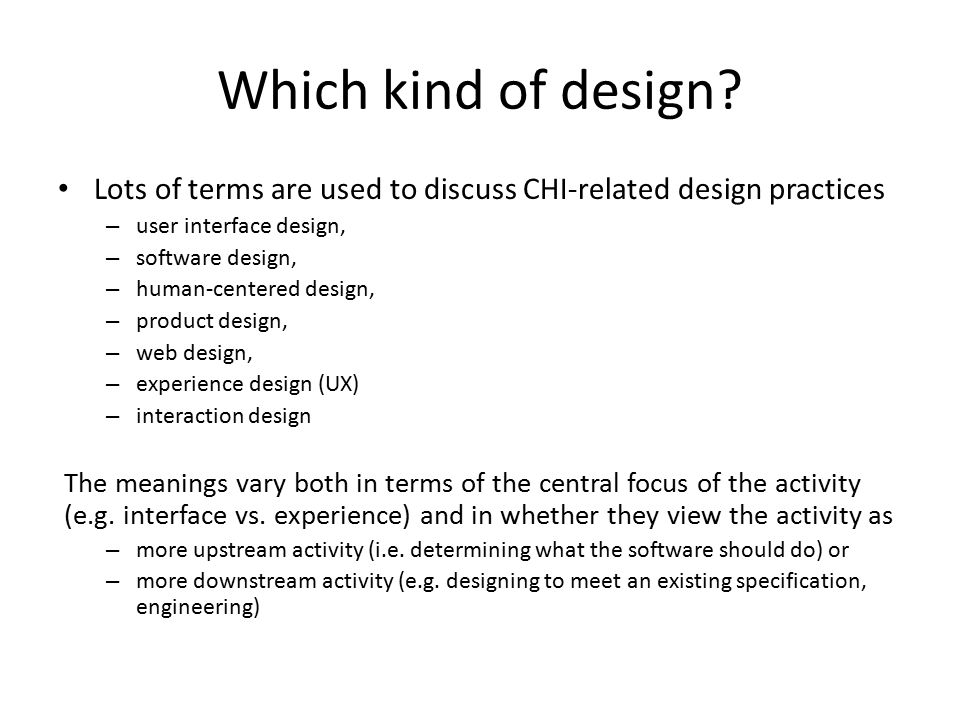 Which kind of design Lots of terms are used to discuss CHI-related design practices. user interface design,