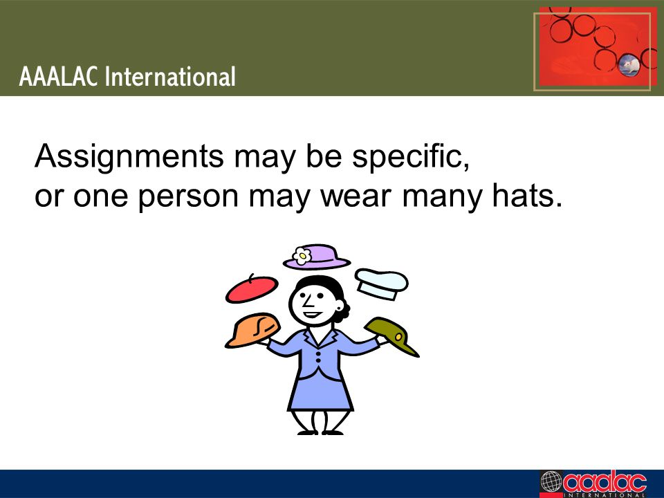 Assignments may be specific, or one person may wear many hats.