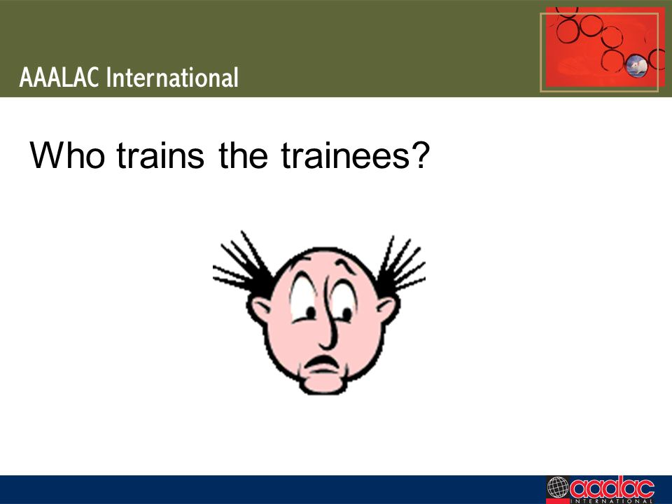 Who trains the trainees