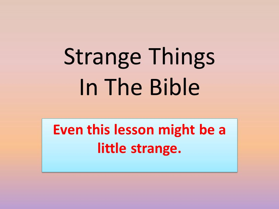 Strange Things In The Bible