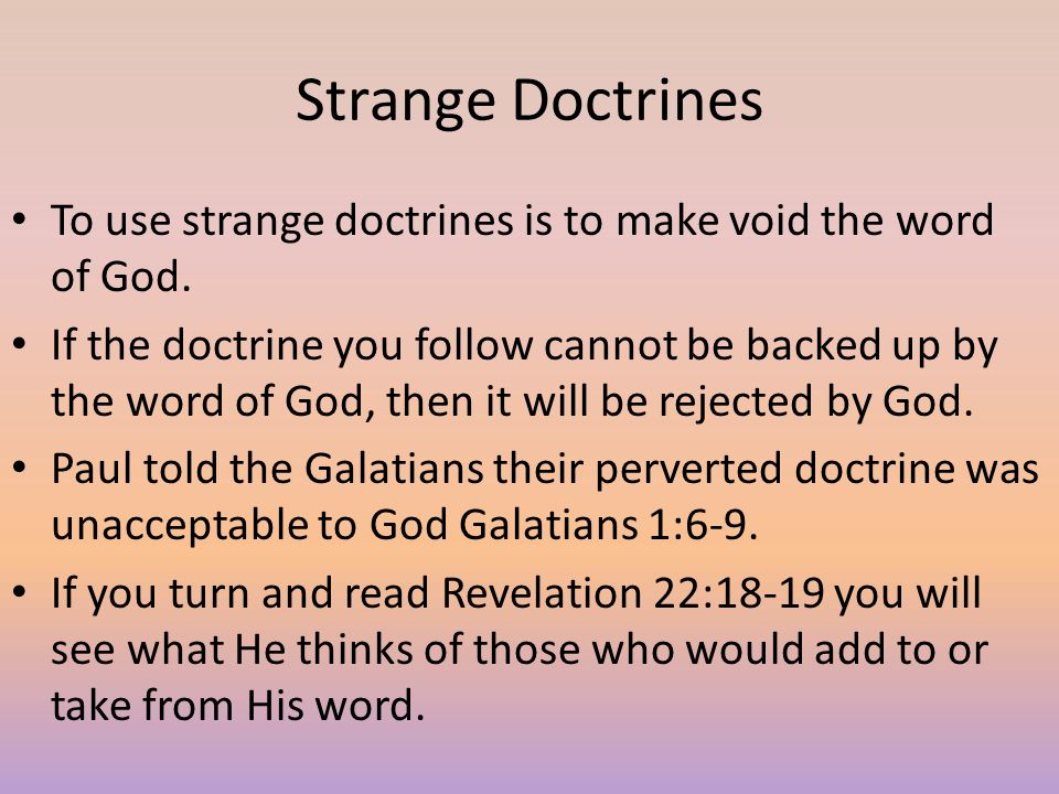 Strange Doctrines To use strange doctrines is to make void the word of God.