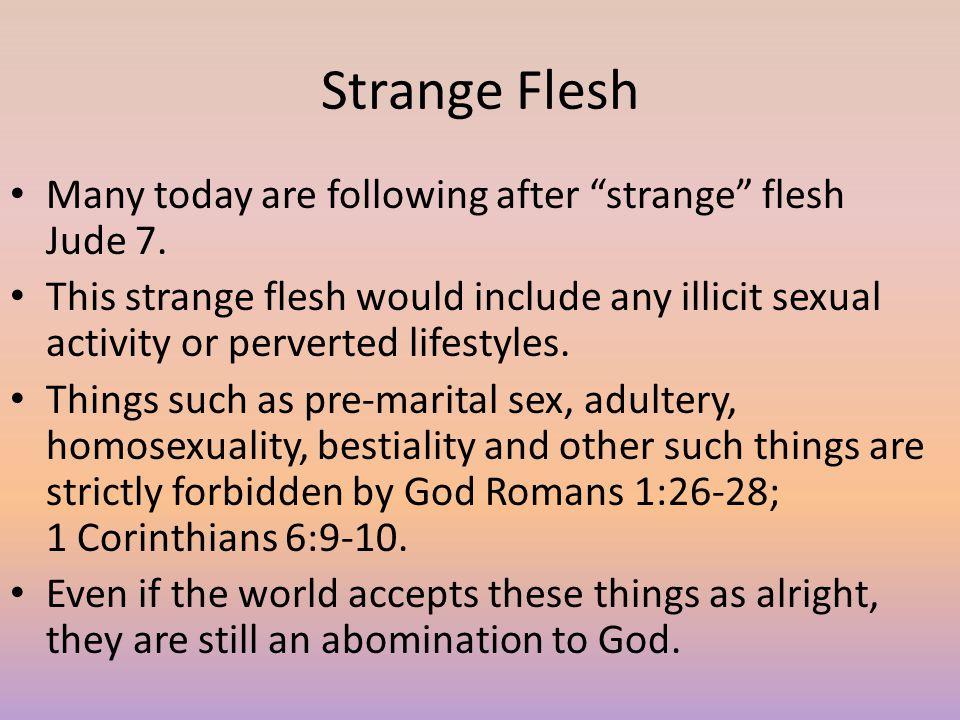 Strange Flesh Many today are following after strange flesh Jude 7.