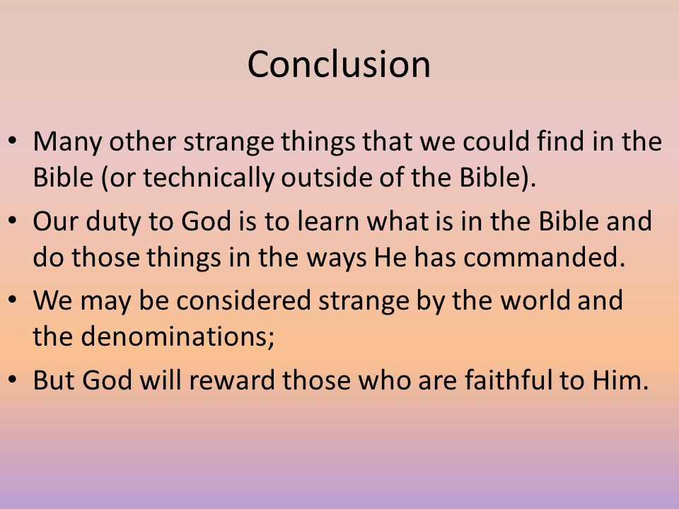 Conclusion Many other strange things that we could find in the Bible (or technically outside of the Bible).