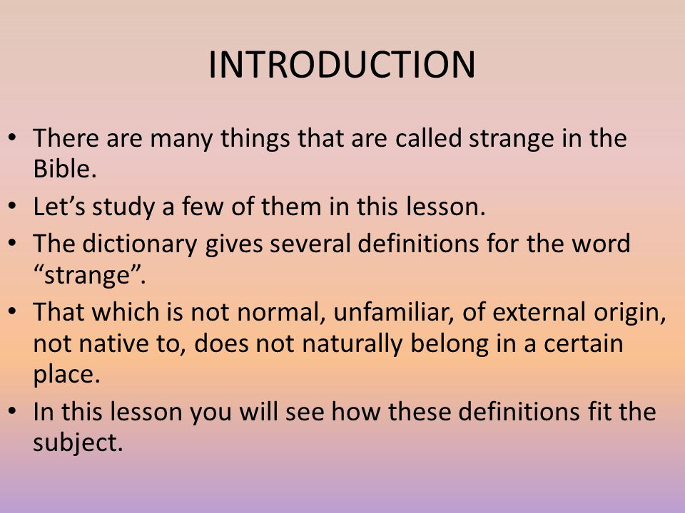 INTRODUCTION There are many things that are called strange in the Bible. Let's study a few of them in this lesson.