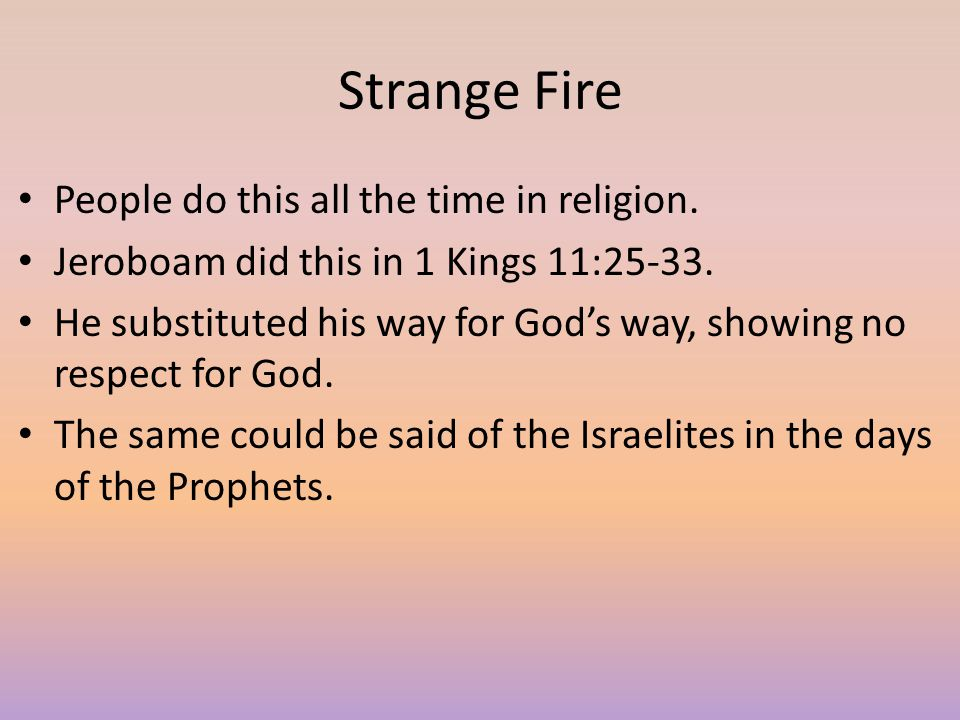 Strange Fire People do this all the time in religion.