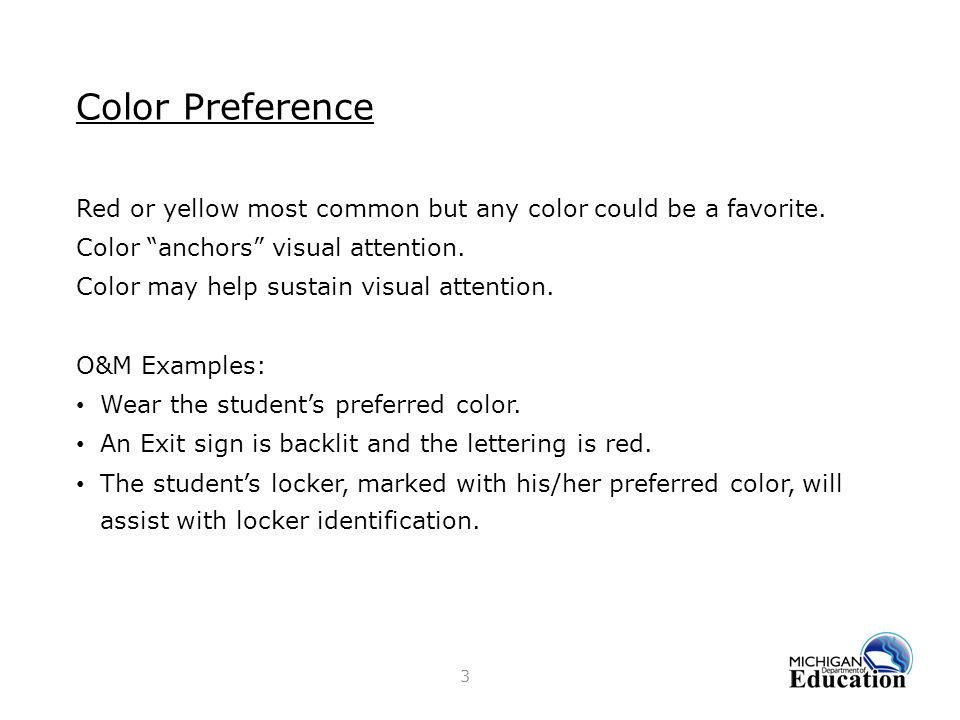 Color Preference Red or yellow most common but any color could be a favorite. Color anchors visual attention.