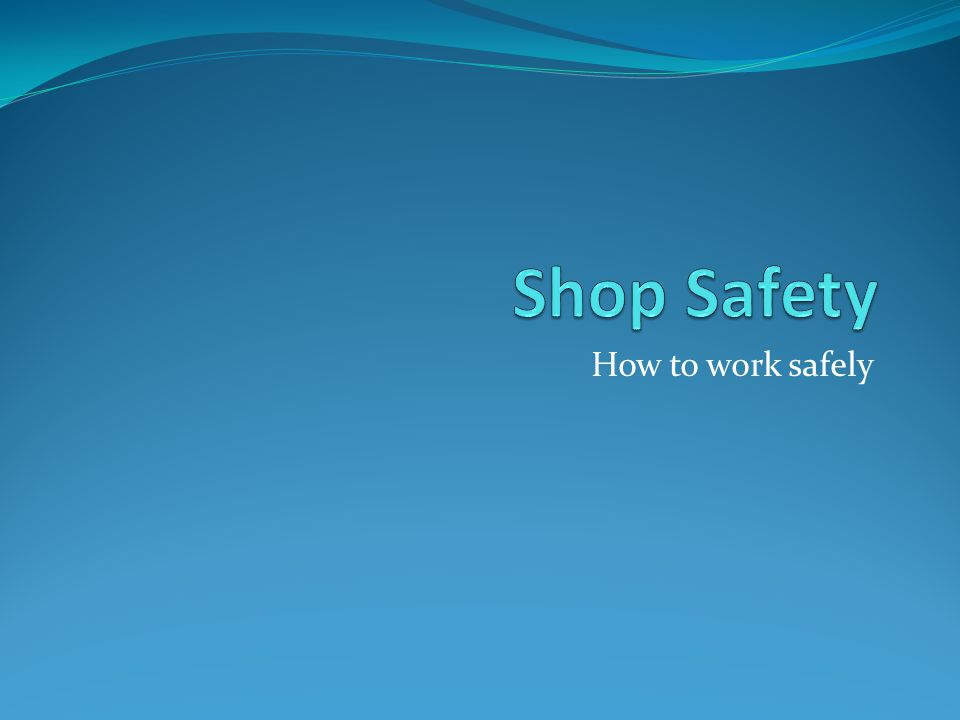 Shop Safety How to work safely