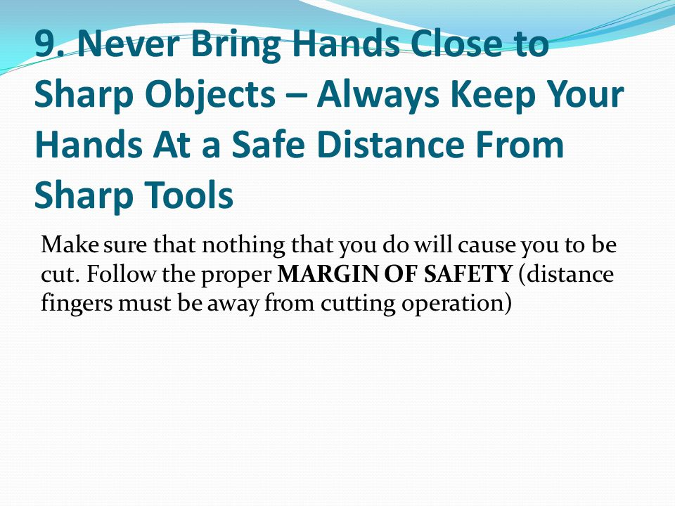 9. Never Bring Hands Close to Sharp Objects – Always Keep Your Hands At a Safe Distance From Sharp Tools