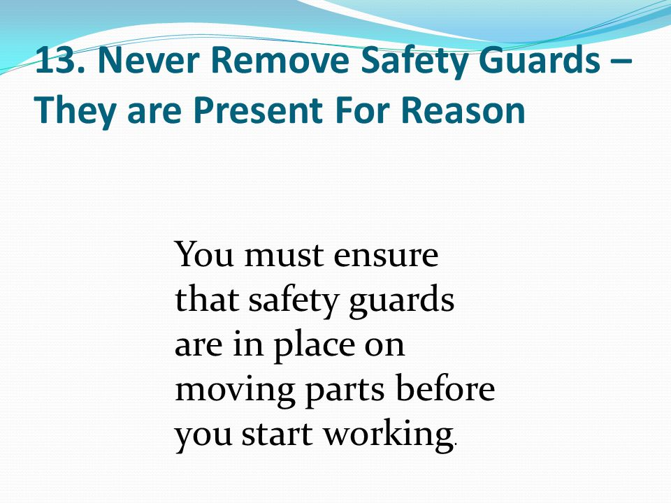 13. Never Remove Safety Guards – They are Present For Reason