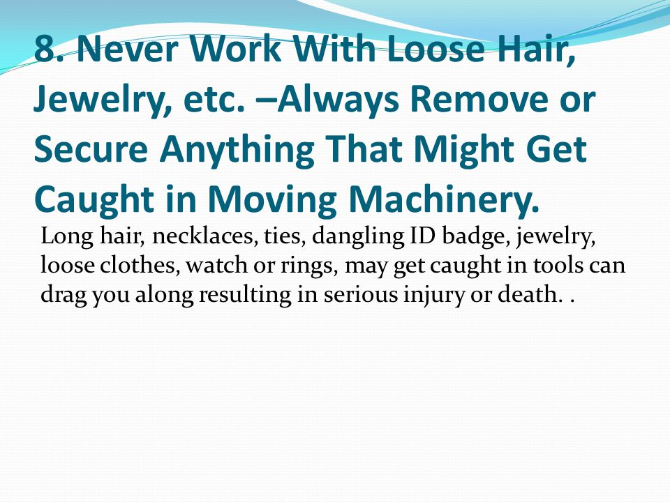 8. Never Work With Loose Hair, Jewelry, etc