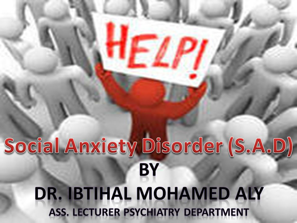 Social Anxiety Disorder (S.A.D) Ass. Lecturer Psychiatry Department
