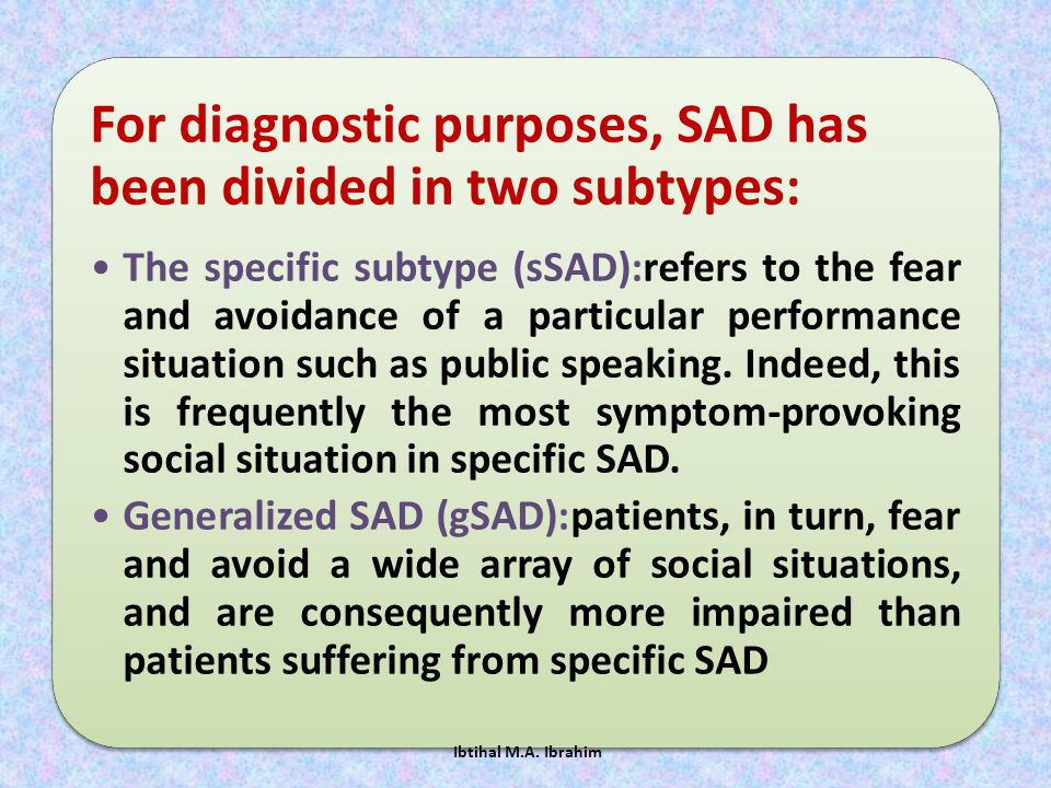 For diagnostic purposes, SAD has been divided in two subtypes: