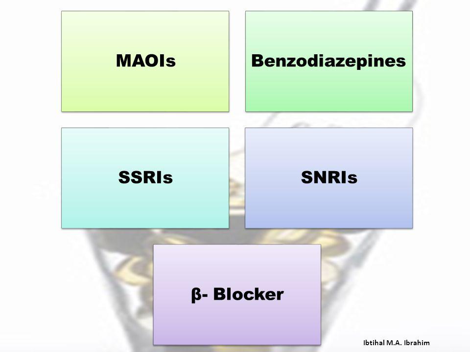 MAOIs Benzodiazepines SSRIs SNRIs β- Blocker Ibtihal M.A. Ibrahim