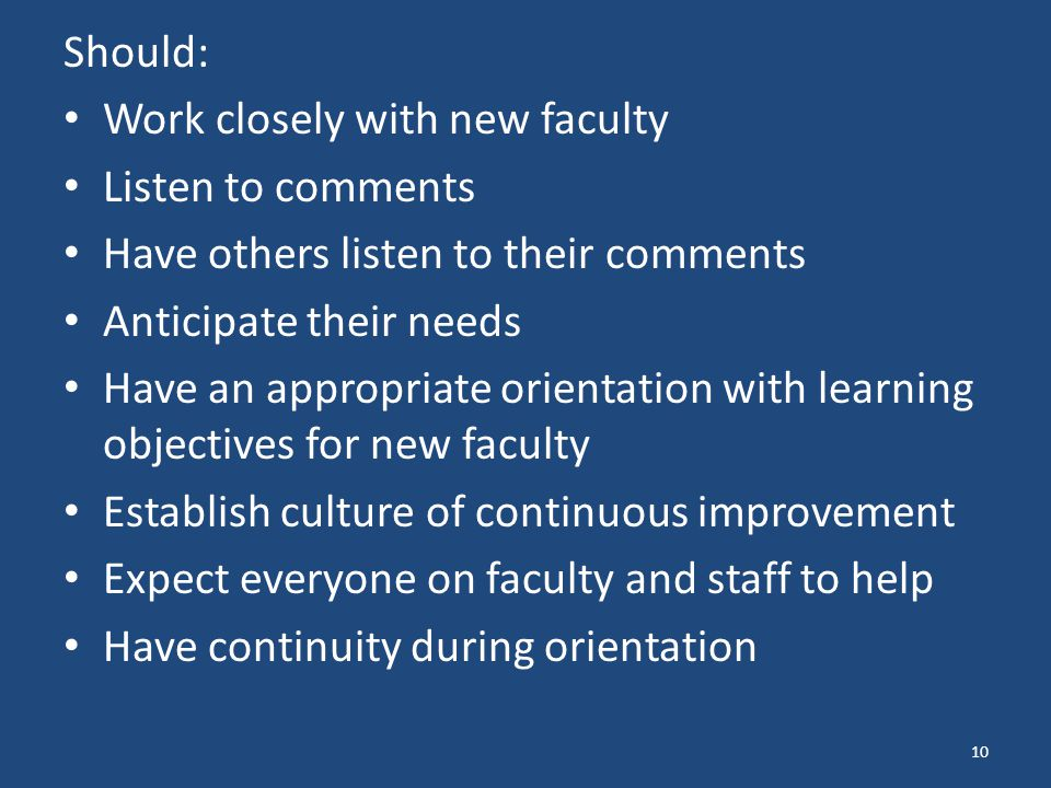 Should: Work closely with new faculty. Listen to comments. Have others listen to their comments. Anticipate their needs.
