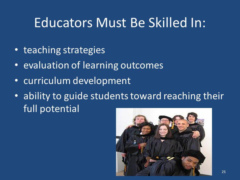 Educators Must Be Skilled In: