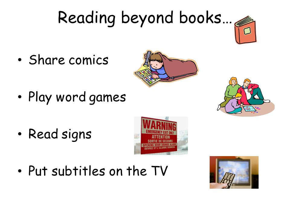 Reading beyond books… Share comics Play word games Read signs