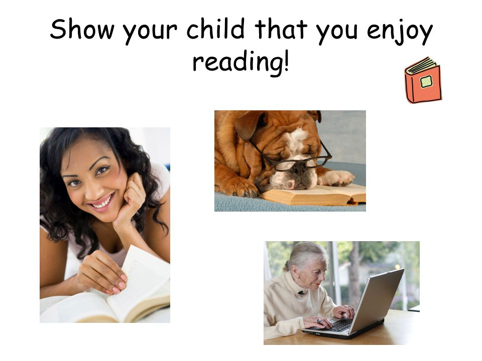 Show your child that you enjoy reading!