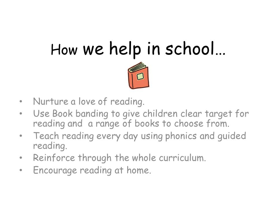 How we help in school… Nurture a love of reading.