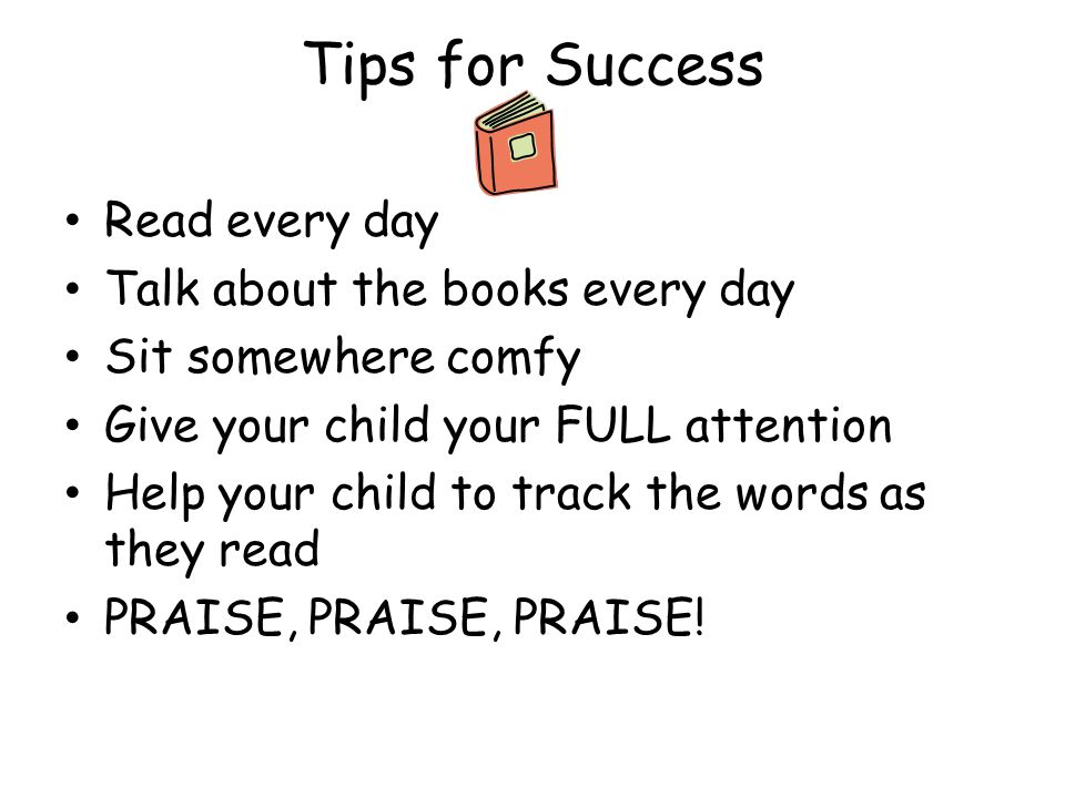 Tips for Success Read every day Talk about the books every day