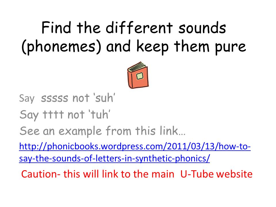 Find the different sounds (phonemes) and keep them pure