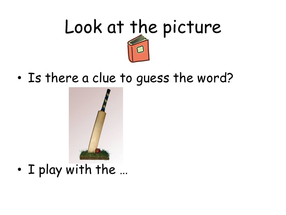 Look at the picture Is there a clue to guess the word
